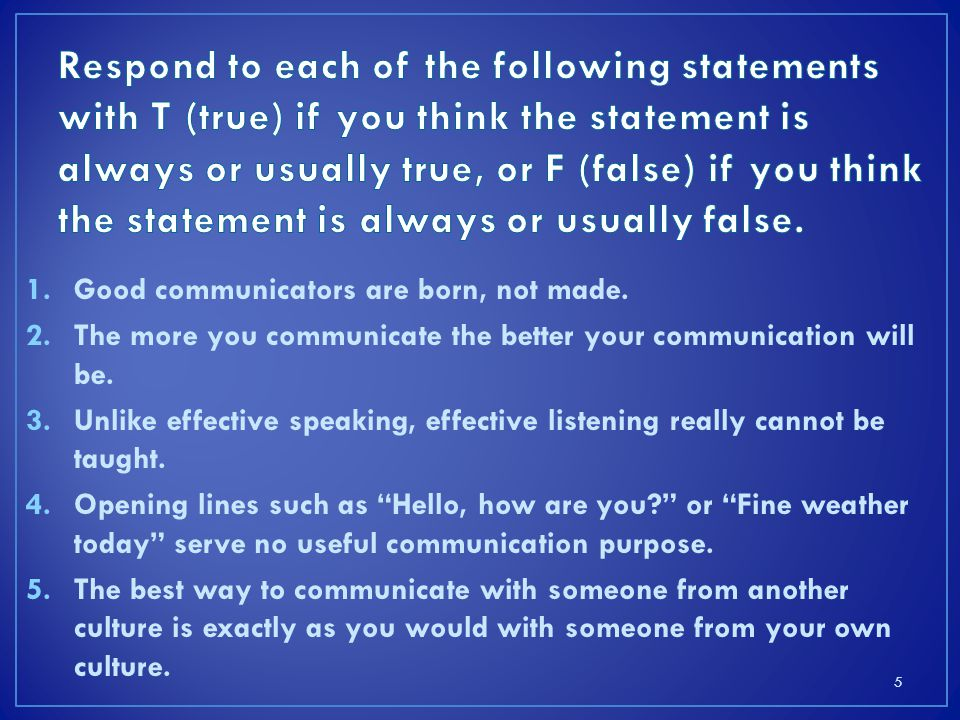Respond to each of the following statements with T (true) if you think the statement is always or usually true, or F (false) if you think the statement is always or usually false.