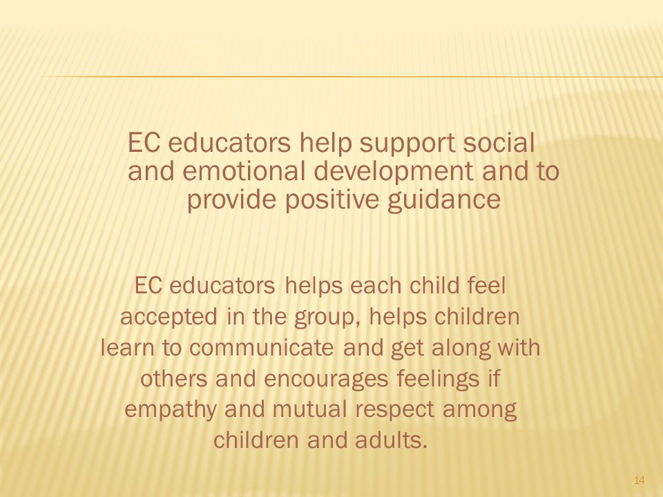 EC educators help support social and emotional development and to provide positive guidance