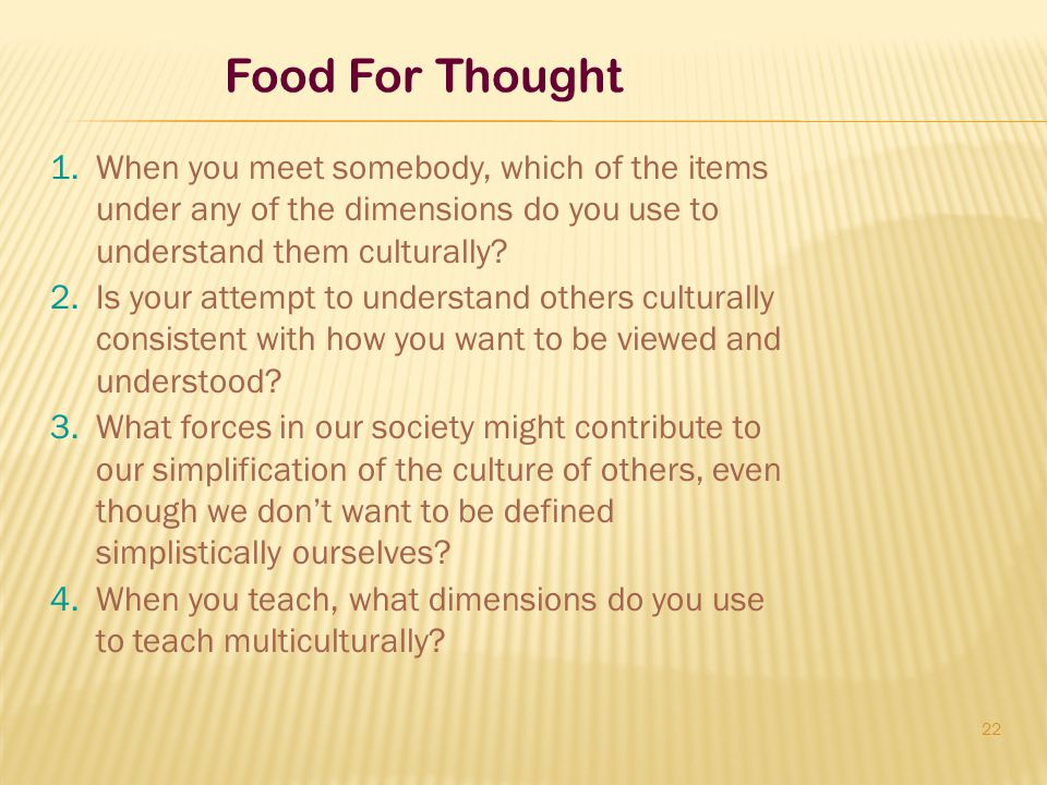 Food For Thought When you meet somebody, which of the items under any of the dimensions do you use to understand them culturally
