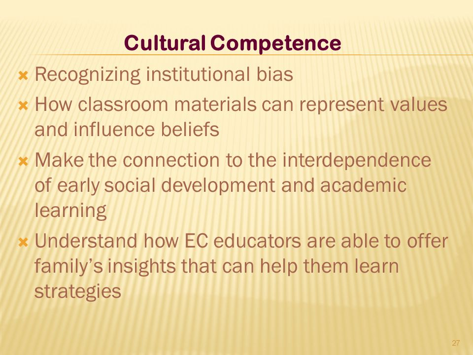 Cultural Competence Recognizing institutional bias. How classroom materials can represent values and influence beliefs.