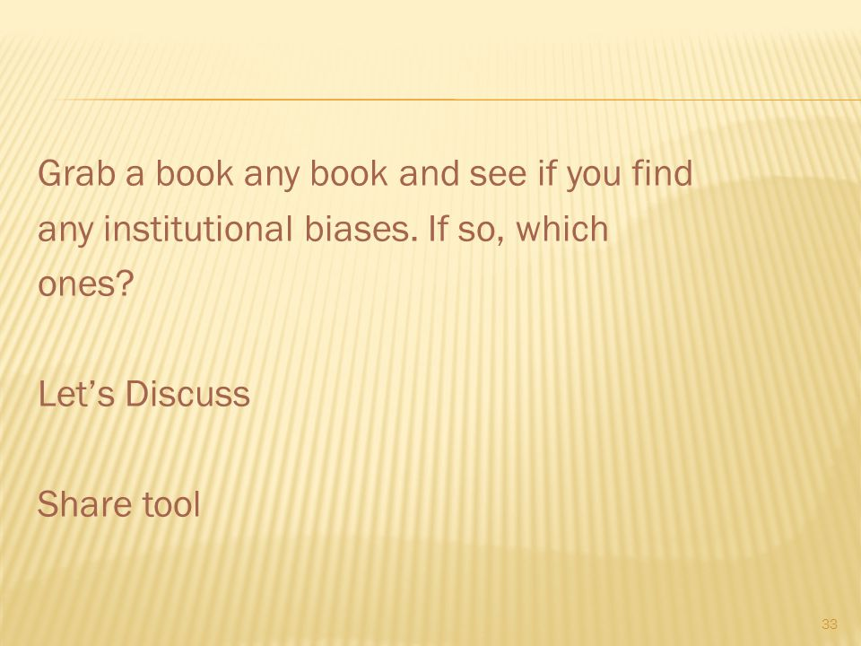 Grab a book any book and see if you find any institutional biases