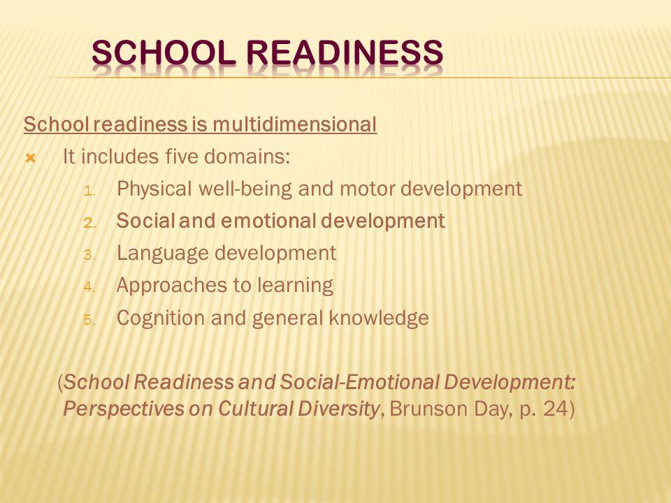 School Readiness School readiness is multidimensional