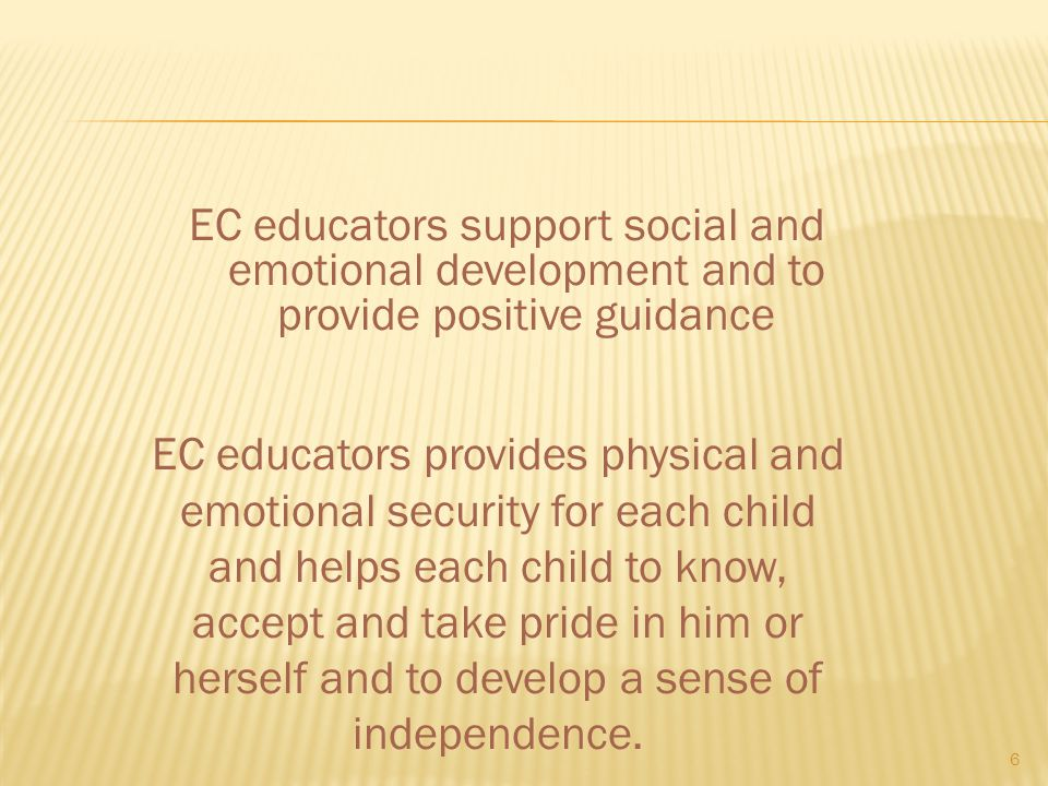 EC educators support social and emotional development and to provide positive guidance