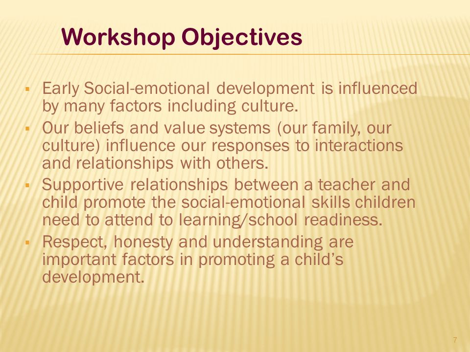 Workshop Objectives Early Social-emotional development is influenced by many factors including culture.