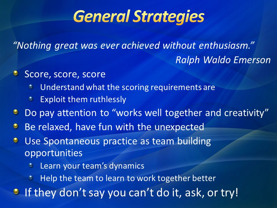 General Strategies If they don't say you can't do it, ask, or try!