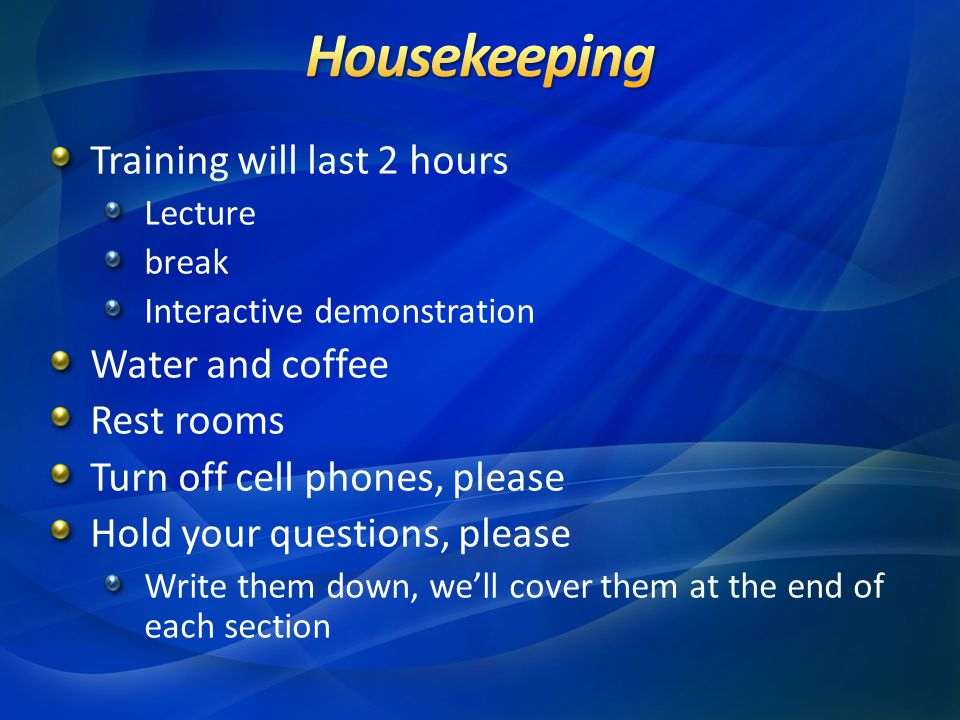 Housekeeping Training will last 2 hours Water and coffee Rest rooms