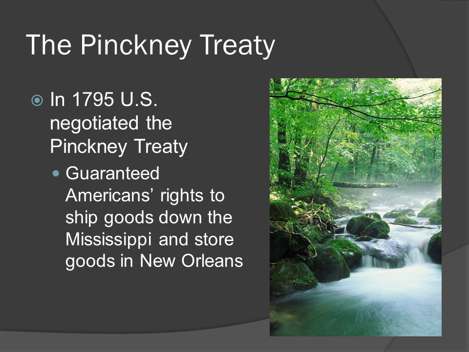 The Pinckney Treaty In 1795 U.S. negotiated the Pinckney Treaty