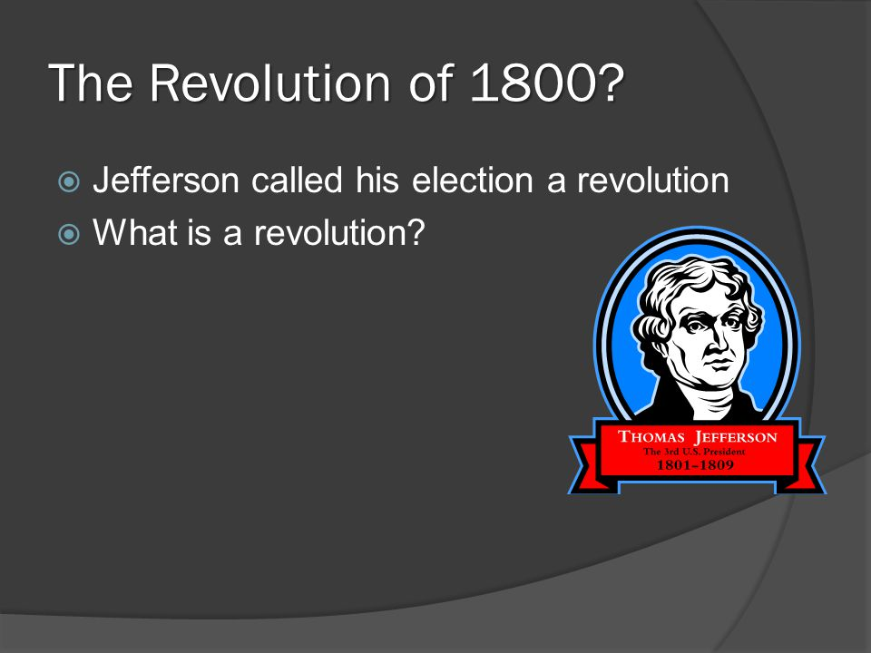 The Revolution of 1800 Jefferson called his election a revolution