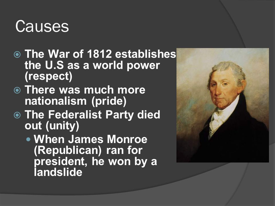 Causes The War of 1812 establishes the U.S as a world power (respect)