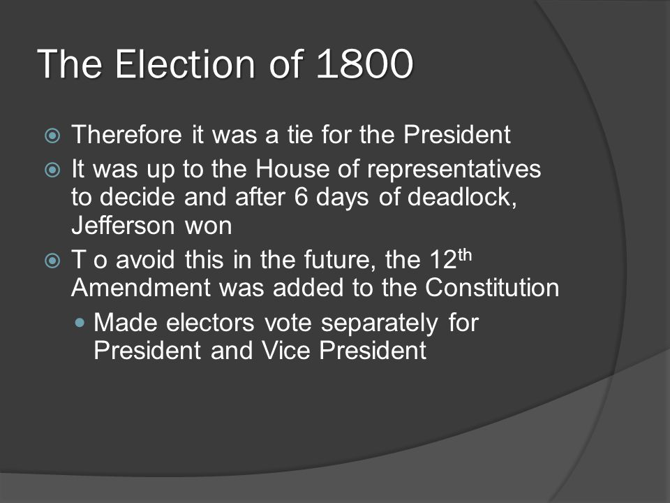 The Election of 1800 Therefore it was a tie for the President