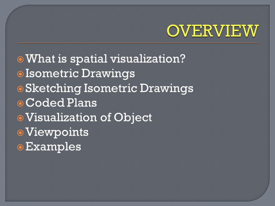 OVERVIEW What is spatial visualization Isometric Drawings
