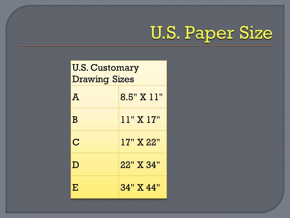 U.S. Paper Size U.S. Customary Drawing Sizes A 8.5 X 11 B 11 X 17