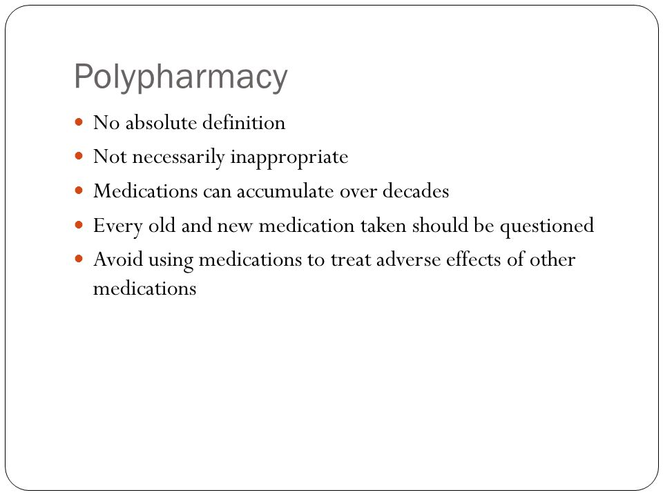 Polypharmacy No absolute definition Not necessarily inappropriate