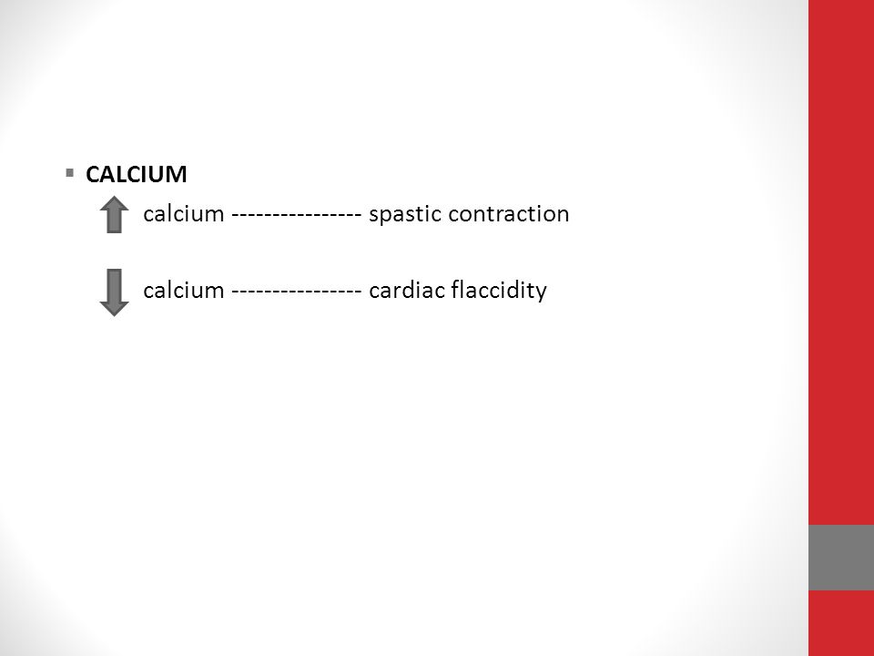 CALCIUM calcium ---------------- spastic contraction calcium ---------------- cardiac flaccidity