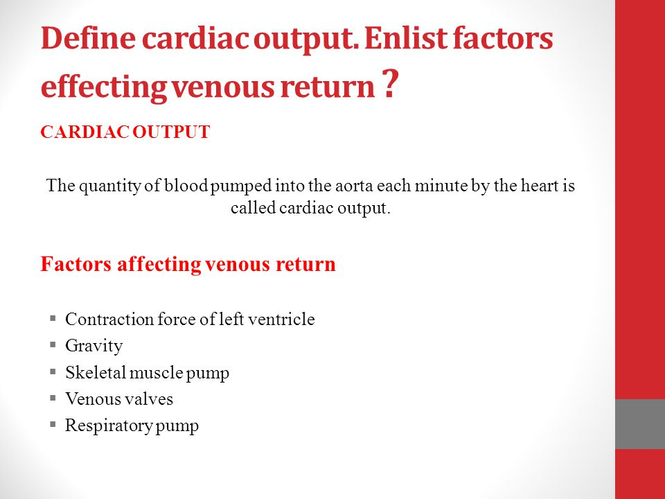 Define cardiac output. Enlist factors effecting venous return