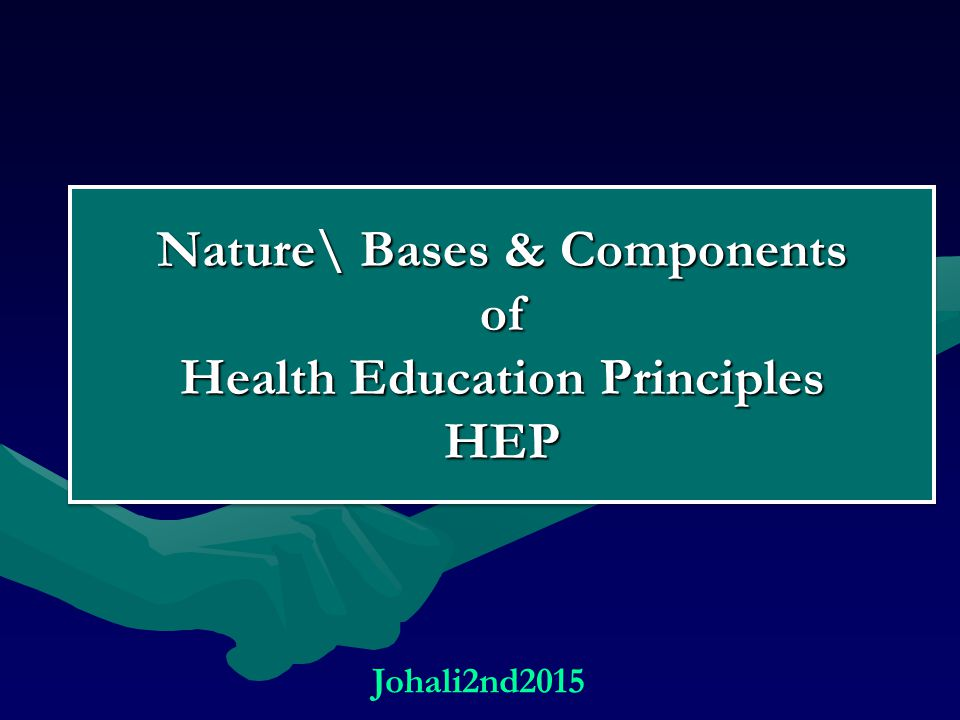 Nature\ Bases & Components of Health Education Principles HEP