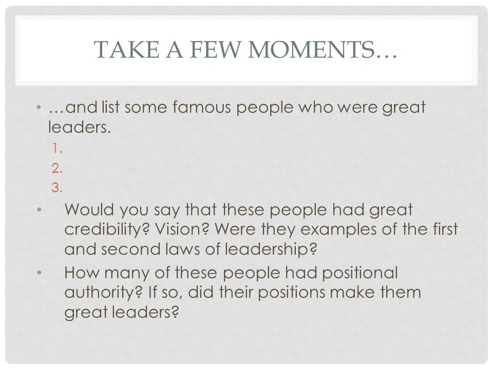 Take a few moments… …and list some famous people who were great leaders.