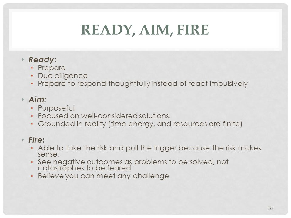 Ready, Aim, Fire Ready: Aim: Fire: Prepare Due diligence
