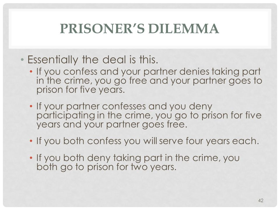 Prisoner's Dilemma Essentially the deal is this.