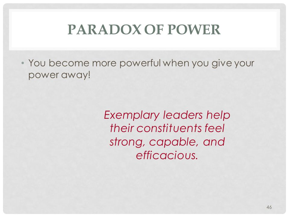 Paradox of Power You become more powerful when you give your power away!