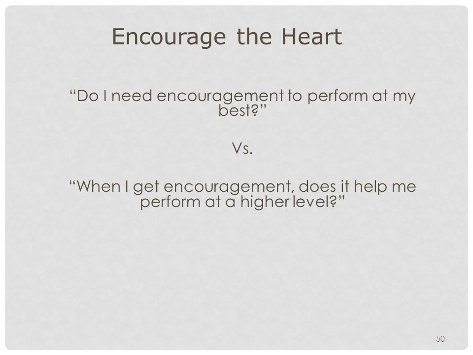 Encourage the Heart Do I need encouragement to perform at my best