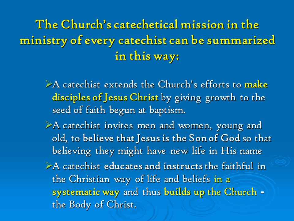 The Church's catechetical mission in the ministry of every catechist can be summarized in this way: