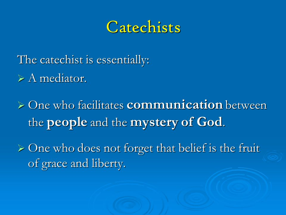 Catechists The catechist is essentially: A mediator.