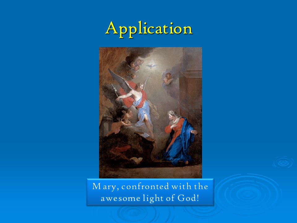 Mary, confronted with the awesome light of God!