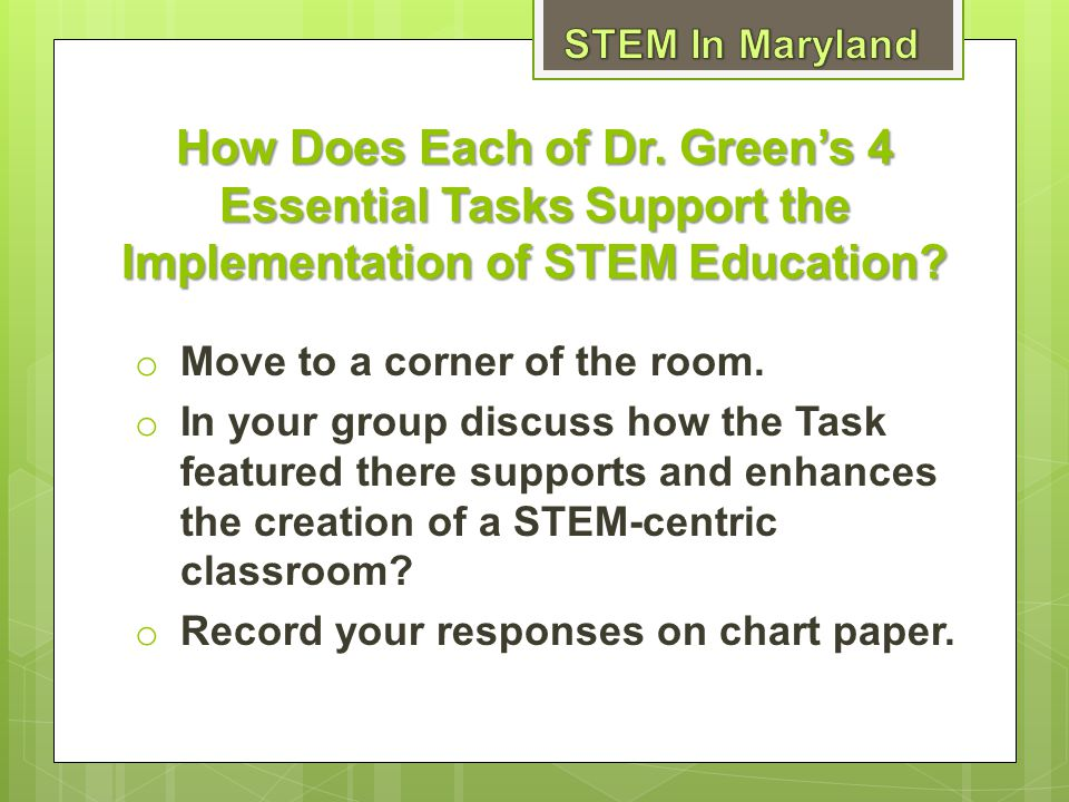 STEM In Maryland How Does Each of Dr. Green's 4 Essential Tasks Support the Implementation of STEM Education