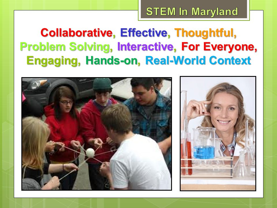 STEM In Maryland Collaborative, Effective, Thoughtful, Problem Solving, Interactive, For Everyone, Engaging, Hands-on, Real-World Context.