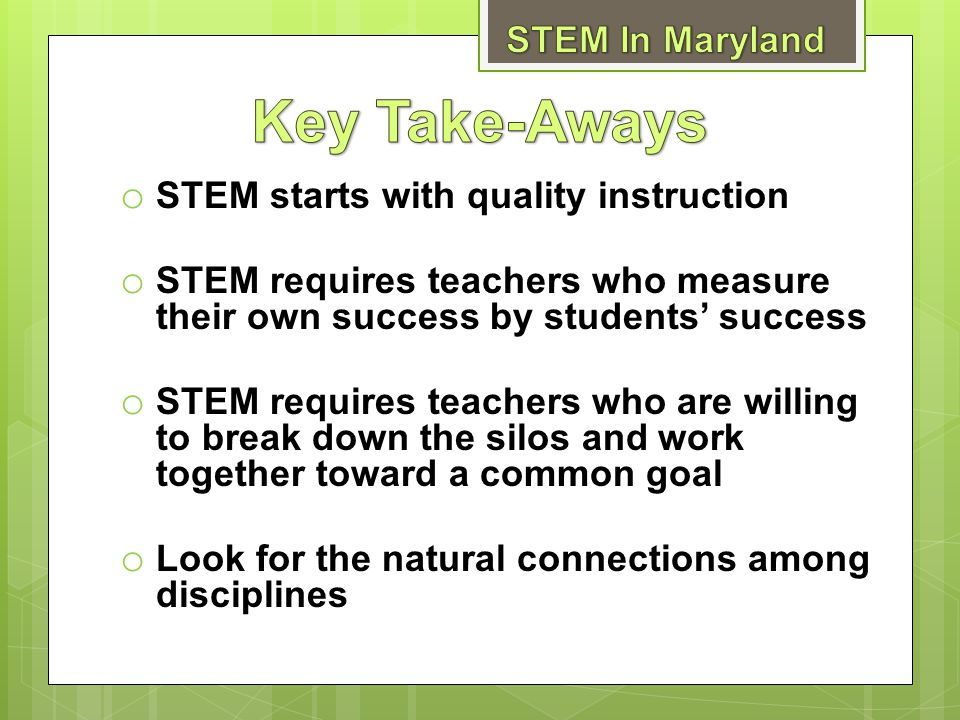 Key Take-Aways STEM In Maryland STEM starts with quality instruction