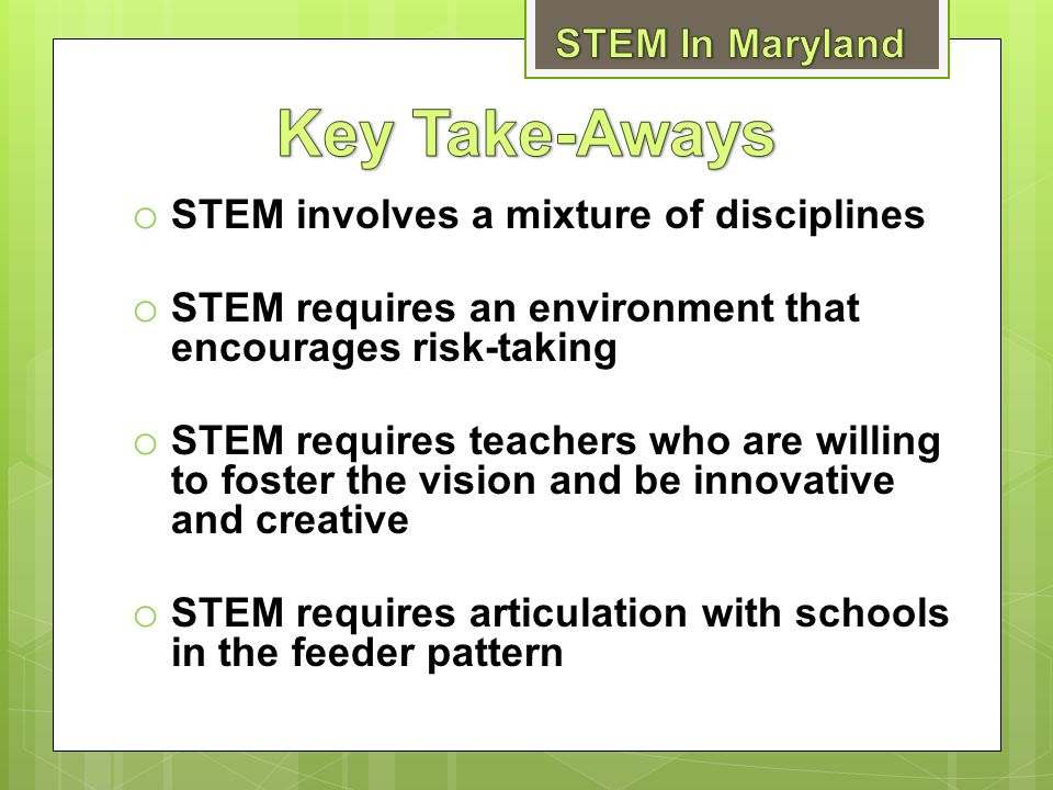 Key Take-Aways STEM In Maryland STEM involves a mixture of disciplines