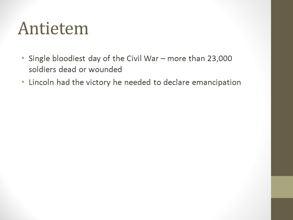Antietem Single bloodiest day of the Civil War – more than 23,000 soldiers dead or wounded.