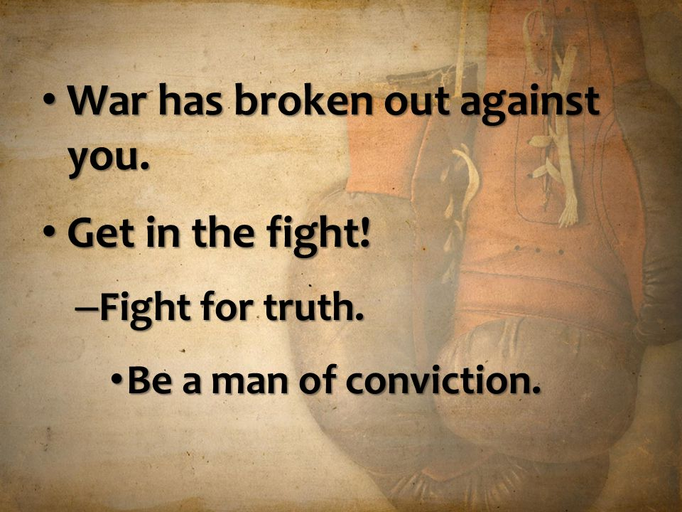War has broken out against you. Get in the fight!