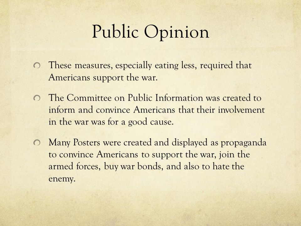 Public Opinion These measures, especially eating less, required that Americans support the war.
