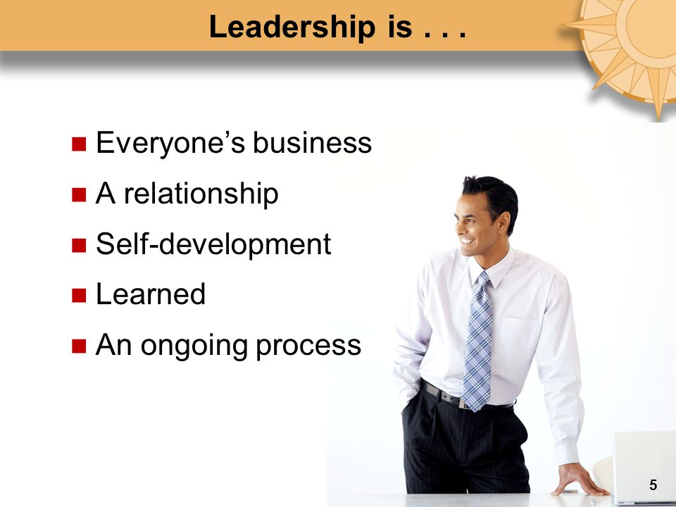 Leadership is . . . Everyone's business A relationship