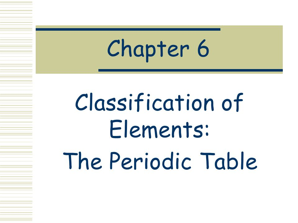 Classification of Elements: The Periodic Table