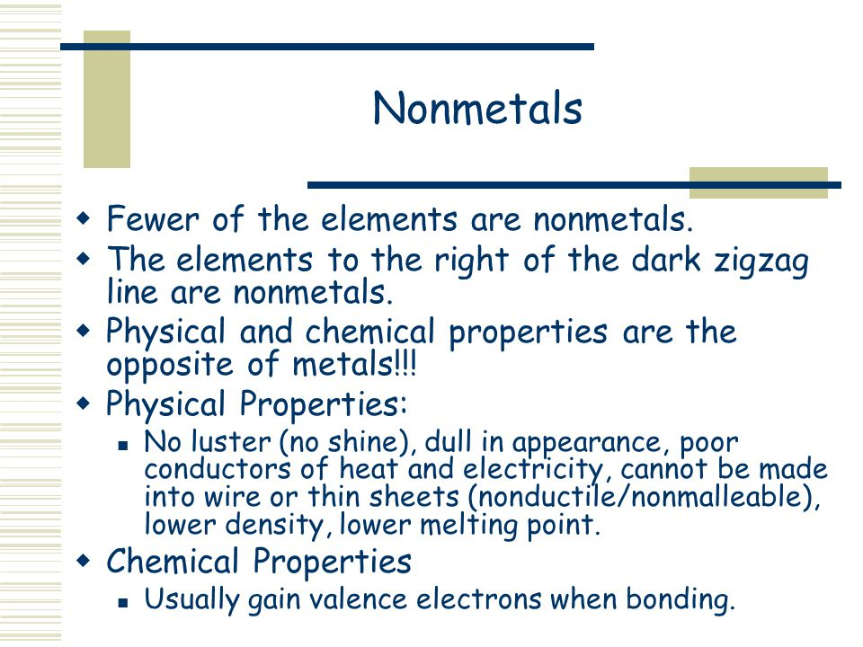Nonmetals Fewer of the elements are nonmetals.