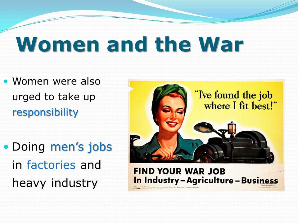 Women and the War Doing men's jobs in factories and heavy industry
