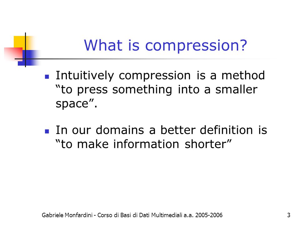 What is compression Intuitively compression is a method to press something into a smaller space .
