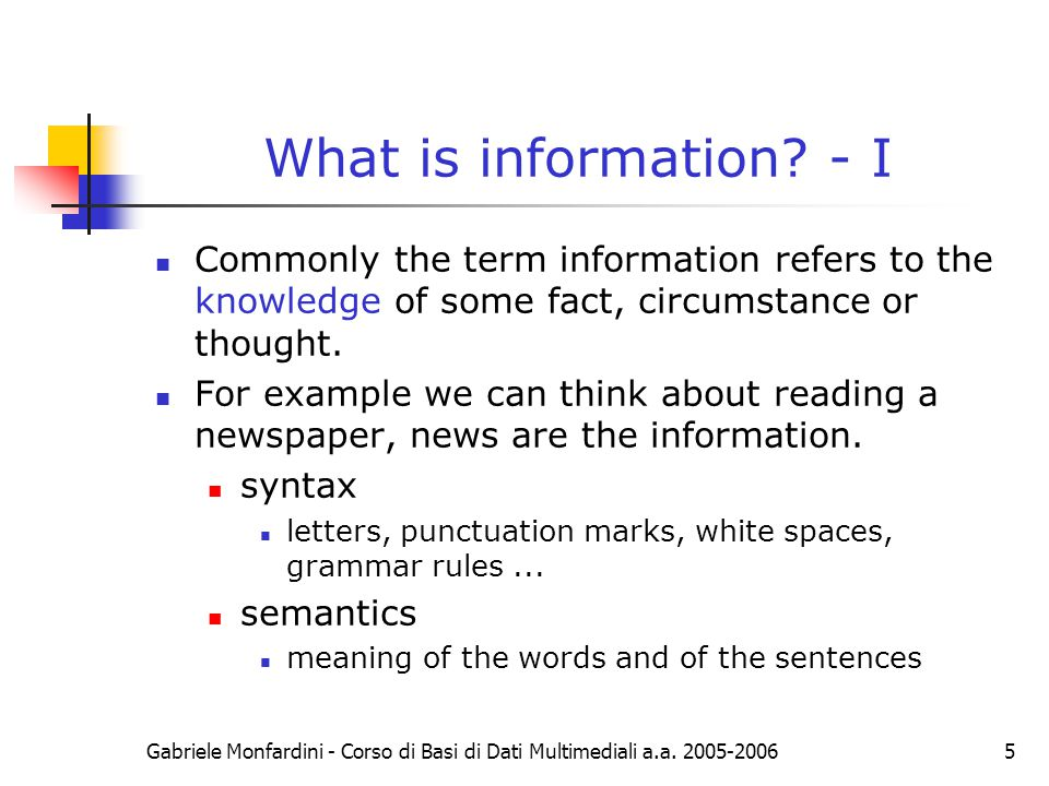 What is information - I Commonly the term information refers to the knowledge of some fact, circumstance or thought.