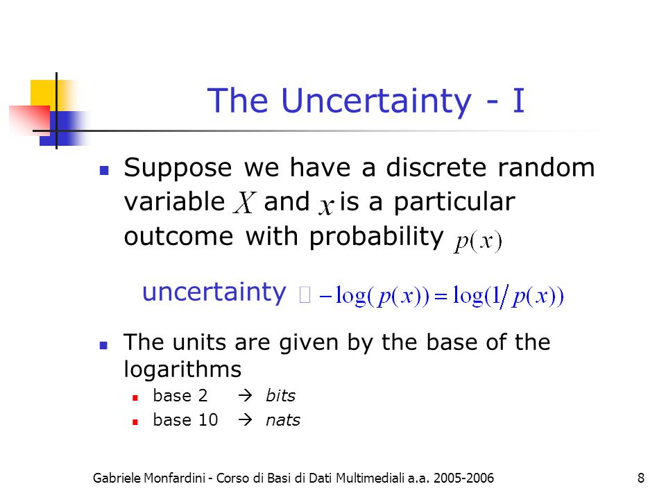 The Uncertainty - I Suppose we have a discrete random variable and is a particular outcome with probability.