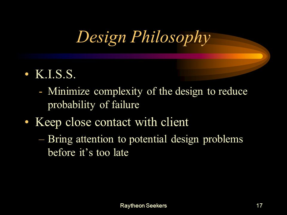 Design Philosophy K.I.S.S. Keep close contact with client