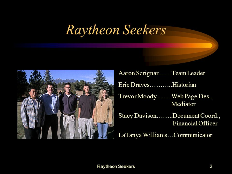 Raytheon Seekers Aaron Scrignar……Team Leader Eric Draves………..Historian