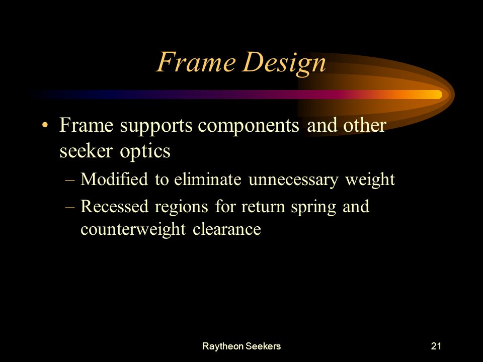 Frame Design Frame supports components and other seeker optics