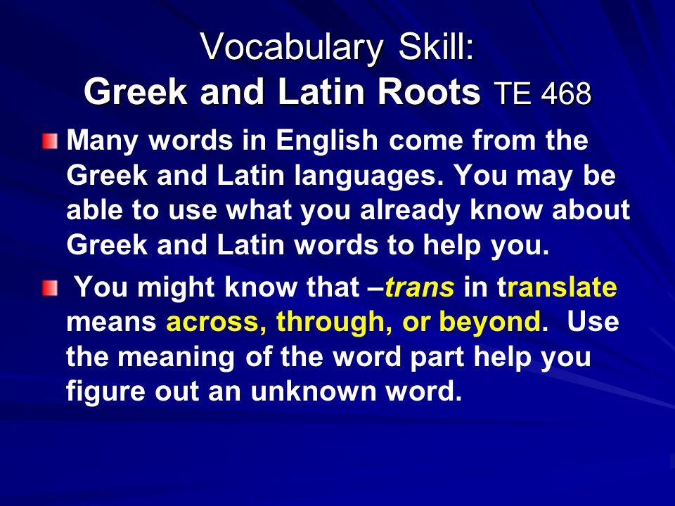 Vocabulary Skill: Greek and Latin Roots TE 468