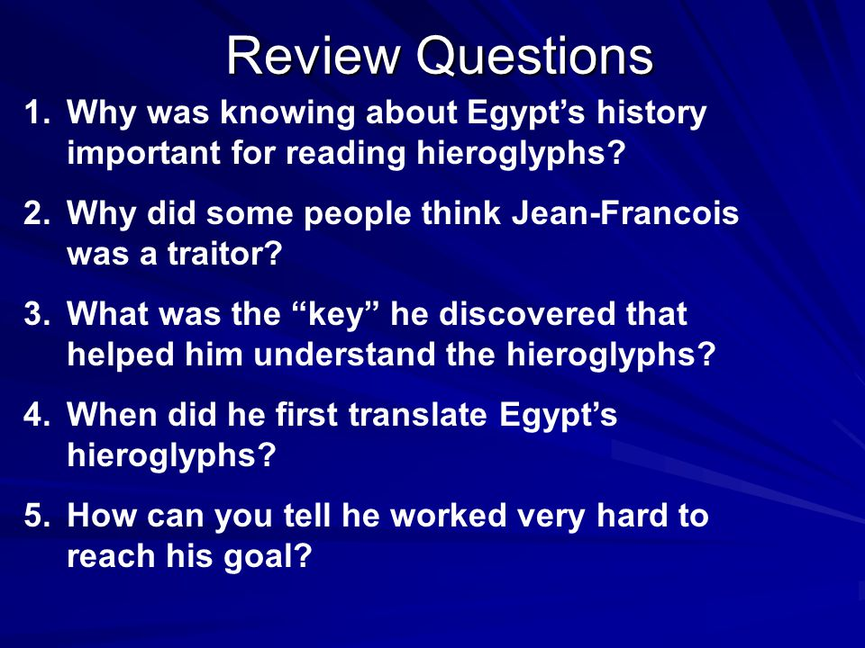 Review Questions Why was knowing about Egypt's history important for reading hieroglyphs Why did some people think Jean-Francois was a traitor