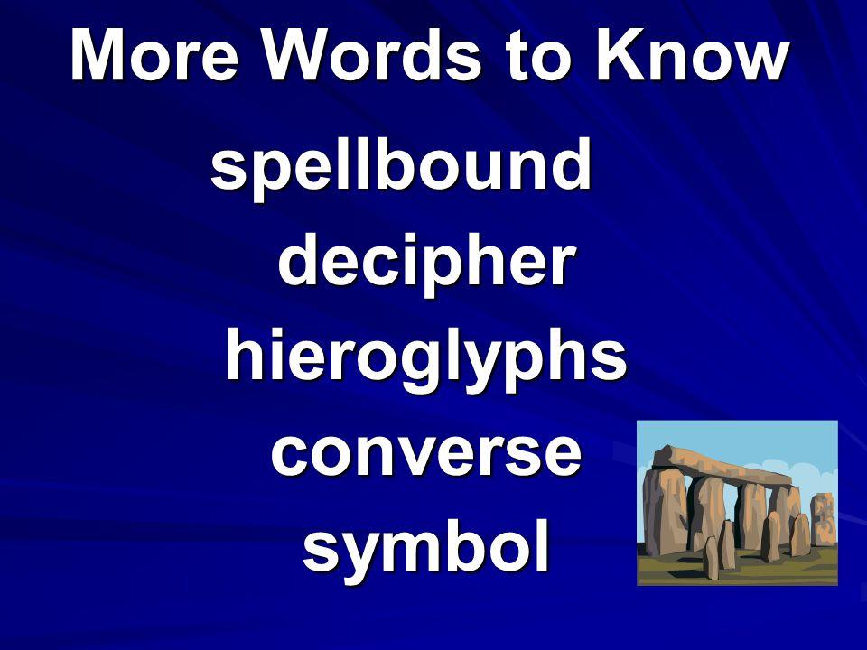 More Words to Know spellbound decipher hieroglyphs converse symbol