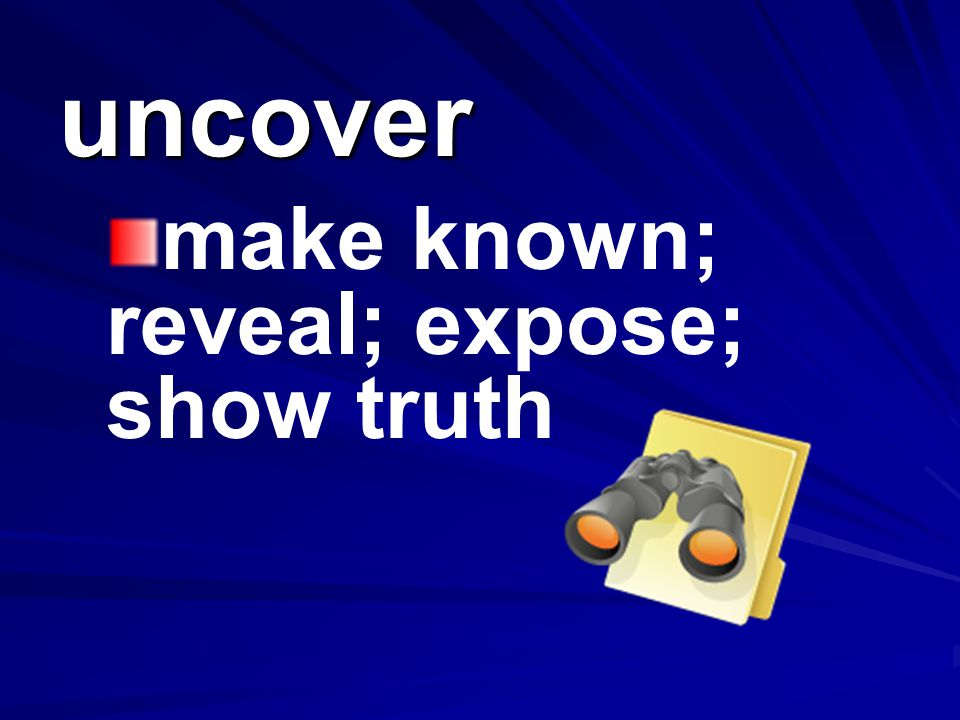 make known; reveal; expose; show truth