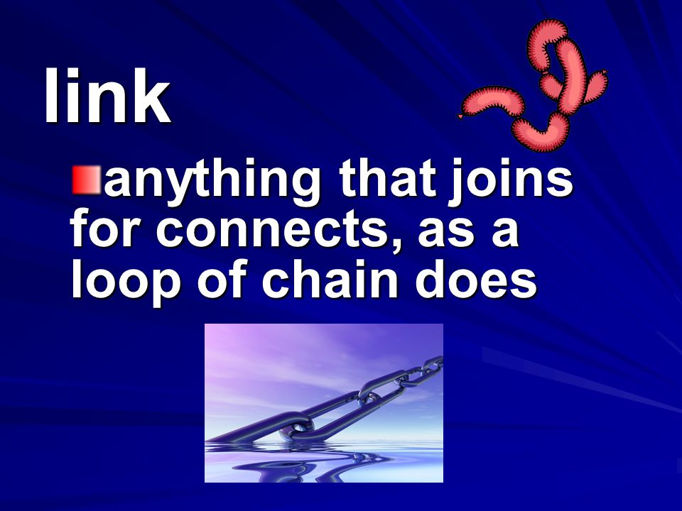 anything that joins for connects, as a loop of chain does